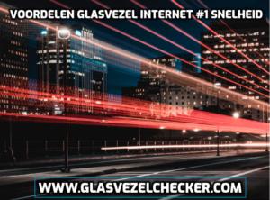 Voordelen glasvezel internet #1 snelheid